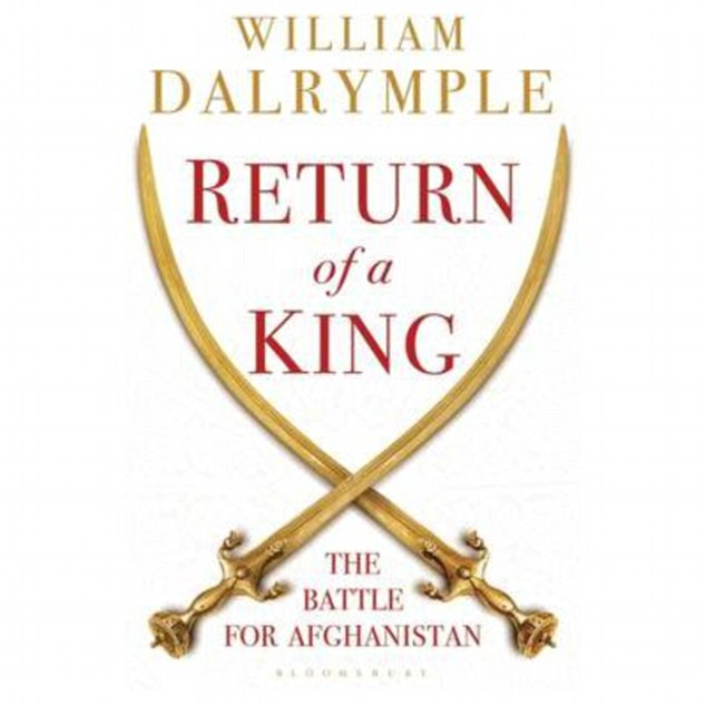 Return of a King: The Battle for Afghanistan, by William Dalrymple, retells the Afghan story and serves as a warning for today's military missions