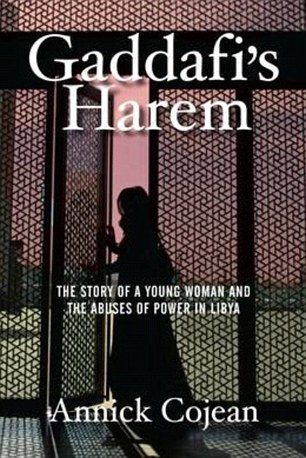 The harrowing story is told in the book Gaddafi's Harem by Annick Cojean