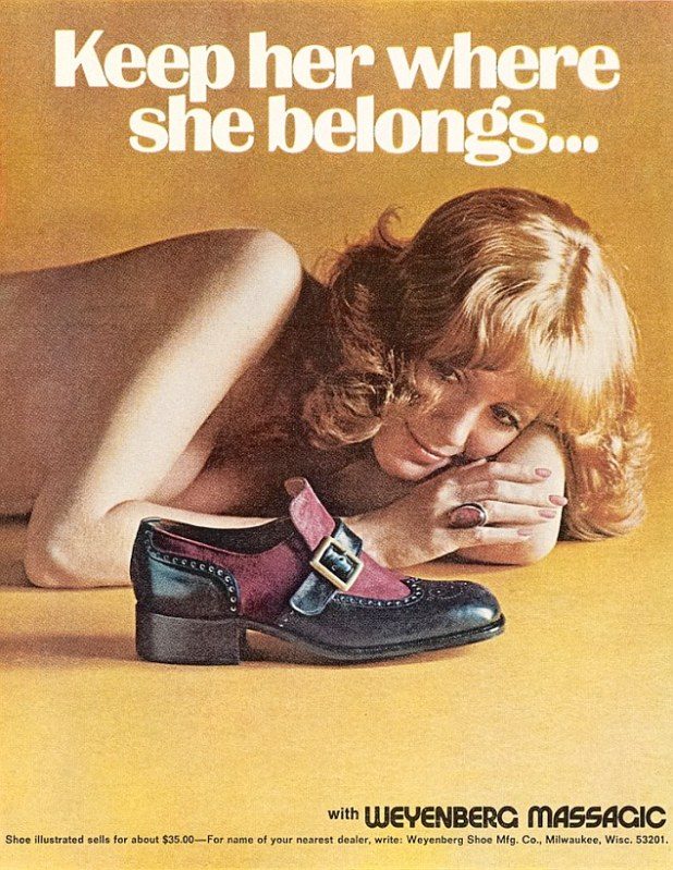 Women's liberation didn't cut much ice in Madison Avenue. Girls were seen as weak and inferior - and would simperingly fall for anyone wearing Weyenberg shoes