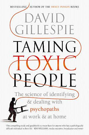 Author David Gillespie has published a book: Taming Toxic People about psychopathic people - and how to deal with them