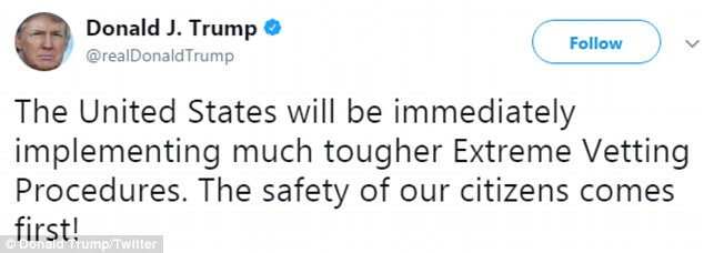 He also tweeted that the US 'will be immediately implementing much tougher Extreme Vetting Procedures'