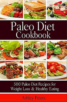 Paleo Diet Cookbook: 500 Paleo Diet Recipes for Weight Loss & Healthy Eating