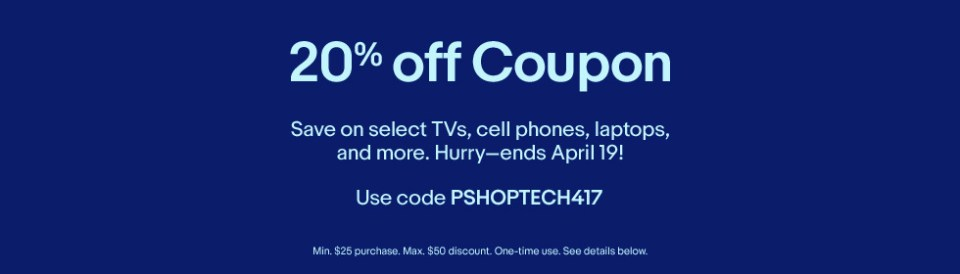 20% off Coupon | Save on select TVs, cell phones, laptops, and more Hurry–ends April 19! Use code PSHOPTECH417