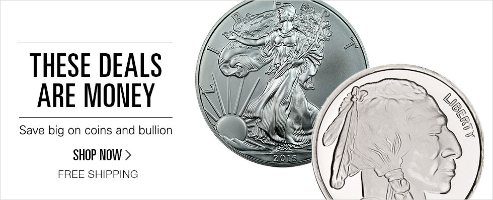 These Deals are Money | Save big on coins and bullion | Free Shipping | Shop Now