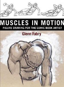Muscles in Motion : Figure Drawing for the Comic Book Artist by Glenn Fabry...