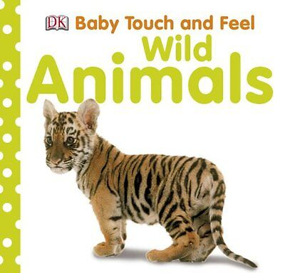 Baby Touch and Feel: Wild Animals (Baby Touch & Feel) by DK Publishing