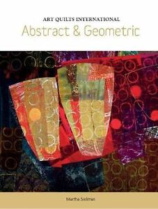 Art Quilts International : Abstract and Geometric by Martha Sielman (2016,...