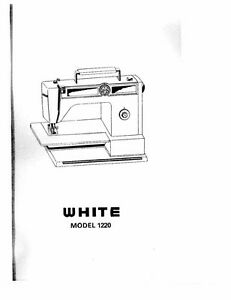 White W1220 Sewing Machine/Embroidery/Serger Owners Manual