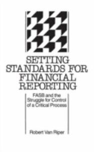 Setting Standards for Financial Reporting : FASB and the