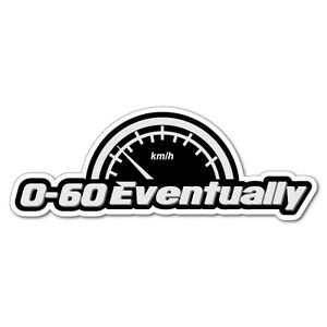 0 to 60 Eventually Car Speed Meter Sticker Decal Funny