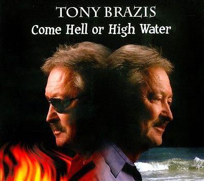TONY BRAZIS - COME HELL OR HIGH WATER [DIGIPAK] NEW CD 884501253642   eBay
