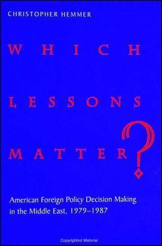 Which Lessons Matter?: American Foreign Policy Decision Making in the Middle Eas