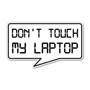 Don't touch my laptop hands off computer mine Car Sticker