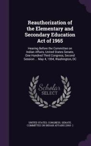 Reauthorization of the Elementary and Secondary Education Act of 1965: Hearing B 9781341581892   eBay