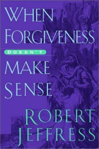 When Forgiveness Doesn't Make Sense by Jeffress Robert ...
