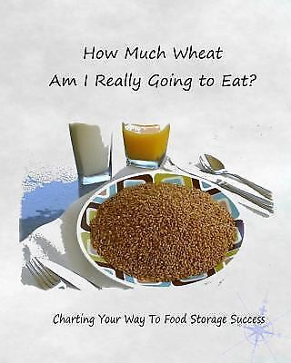 How Much Wheat Am I Really Going to Eat? : Charting Your Way to Food Storage ... 2
