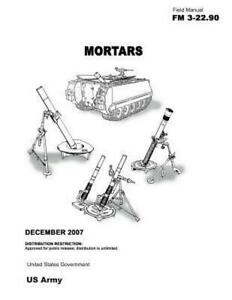 Field Manual FM 3-22.90 Mortars December 2007 by United