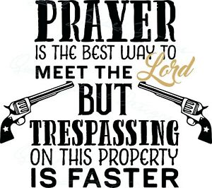 Prayer Is The Best Way To Meet The Lord Trespassing Is