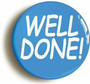 WELL DONE BADGE BUTTON PIN Size Is 1inch25mm Diameter