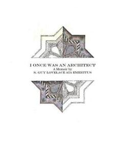 I Once Was an Architect by S. Guy Lovelace Aia Emeritus
