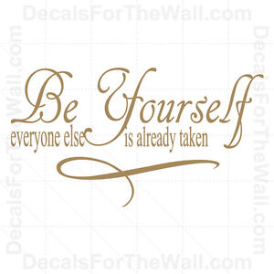 Be Yourself Everyone Else is Already Taken Wall Decal Vinyl Quote Saying IN80   eBay