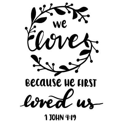 Download We Love Because He First Loved Us Bible Verse Vinyl Wall ...