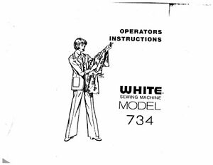 White W734 Sewing Machine/Embroidery/Serger Owners Manual
