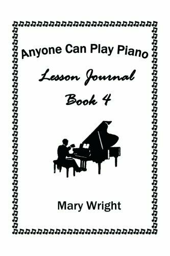 Anyone Can Play Piano: Lesson Journal Book Four, Wright