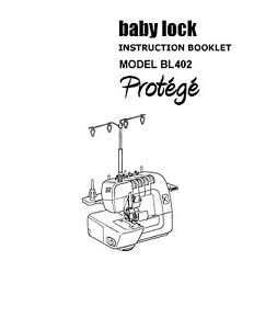INSTRUCTION MANUAL BOOK FOR BABY LOCK SERGER BL402 PROTEGE