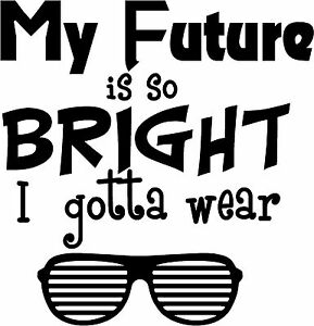 My Future Is So Bright vinyl wall decal sticker art decor