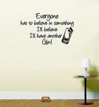 Believe in Gin funny quote Vinyl Wall Art Room Sticker