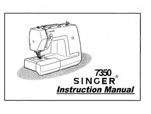 Singer 7350 Sewing Machine/Embroidery/Serger Owners Manual