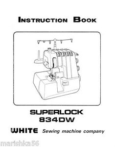 WHITE Superlock 834DW INSTRUCTION Book /OPERATING MANUAL