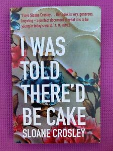 I Was Told There D Be Cake : there, There'd, Sloane, Crosley,, Bestseller, Memoir, Humor, Essays, 9781846271854