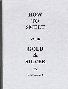 HOW TO SMELT YOUR GOLD AND SILVER HANK CHAPMAN JR BOOK