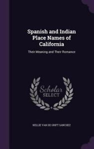 Details About Spanish And Indian Place Names Of California Their Meaning And Their Romance H