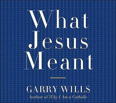 What Garry Wills Thinks Jesus Meant
