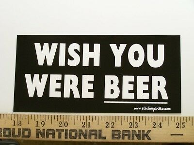 Wish You Were Beer Bumper Sticker Funny Decal Drinking EBay