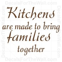 Kitchens Are Made to Bring Families Together Wall Decal ...