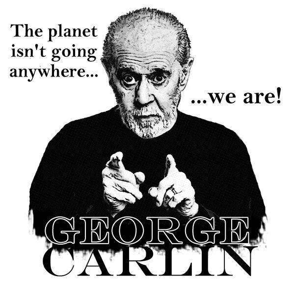 George Carlin Planet Isnt Going Anywhere We Are Shirt EBay