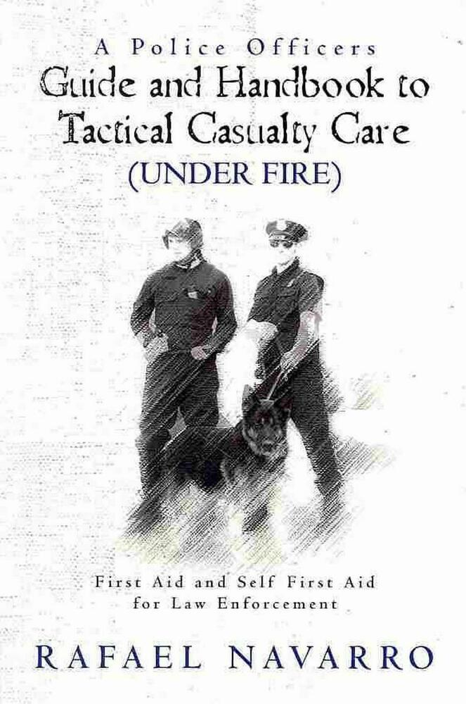 A Police Officers Guide and Handbook to Tactical Casualty