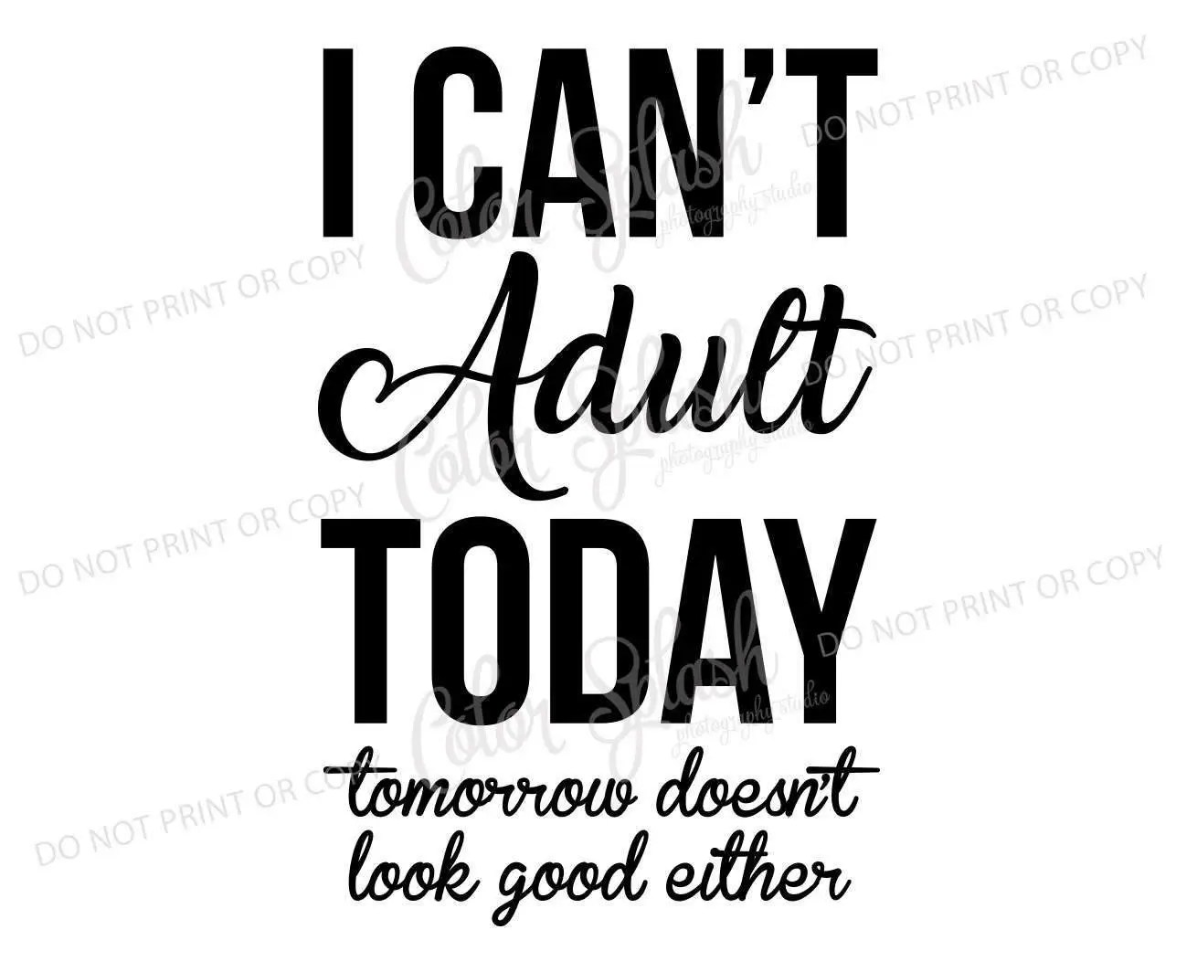 I Can T Adult Today Svg Dxf Eps Cutting File