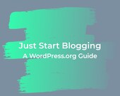 Just Start Blogging: A WordPress.org Guide