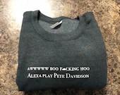 Awwwww Boo Hoo Alexa Play Pete Davidson Sweater