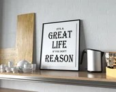 Its a great life if you don't reason - Affirmation Typography -  Wall Art bedroom office old style lounge kitchen home decor girls room