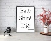 Eate Shite Die  - Quote to Print -  bedroom office old style lounge kitchen home decor man cave motivational inspire