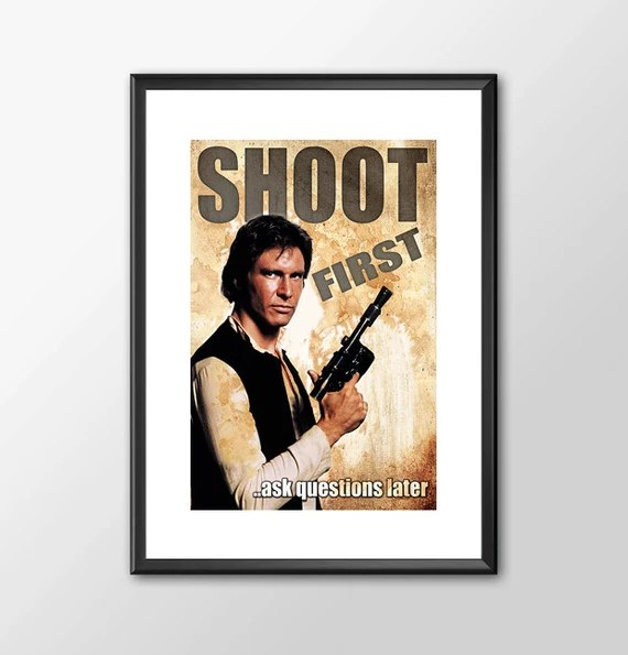 Han Solo Shoot First Ask Questions Later - Star wars Boys Geek man cave nerds bedroom office kids