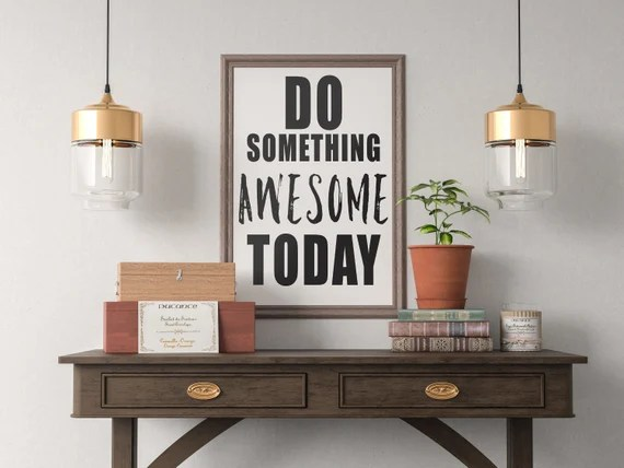 Do Something Awesome Today Quote Art Print, Motivational Inspirational Poster Sign Printable  Design office kitchen home decor man cave