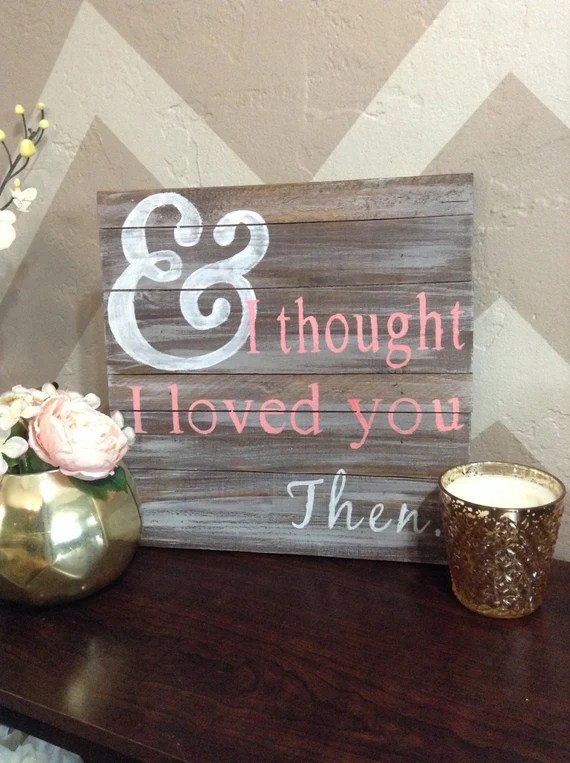 Download And I thought I Loved You Then Wood Sign Wood Sign with | Etsy
