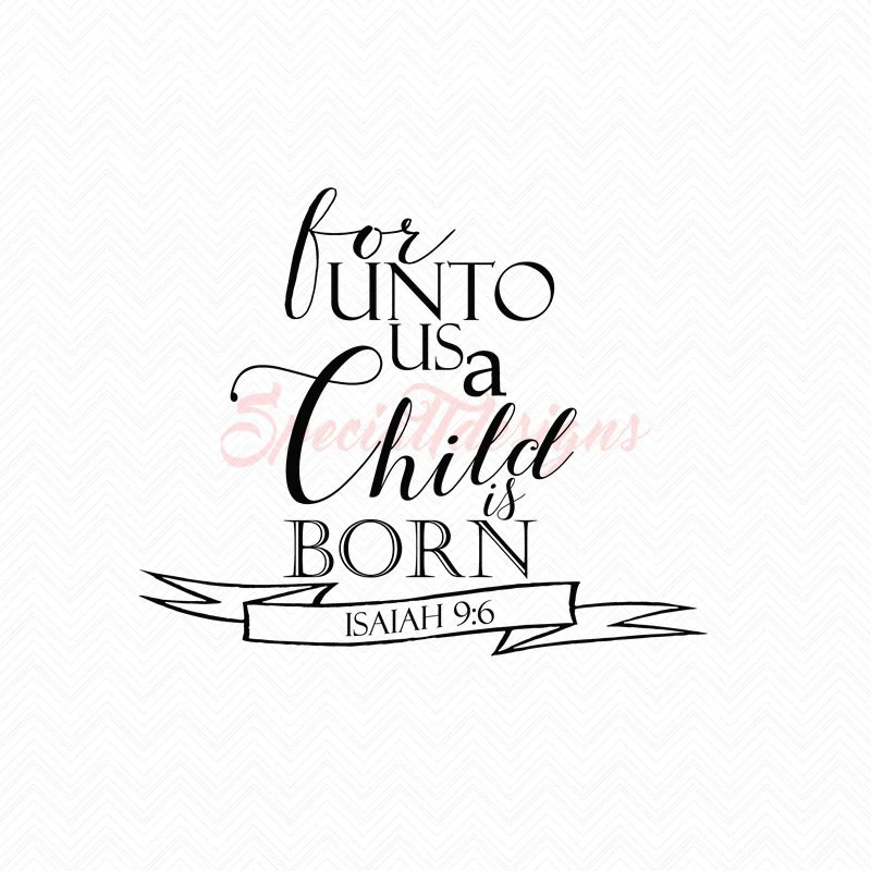 For Unto Us a Child is Born SVG Cutting File / Cut Files